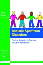 Autistic Spectrum Disorders - Practical Strategies for Teachers and Other Professionals ebook by Northumberland County Council Communication Support Services, UK