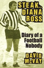 Steak Diana Ross - Diary of a Football Nobody ebook by David McVay