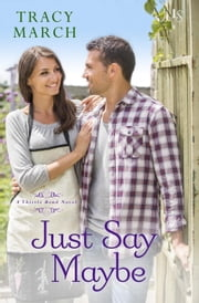 Just Say Maybe - A Thistle Bend Novel ebook by Tracy March