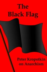 The Black Flag: Kropotkin on Anarchism ebook by Lenny Flank