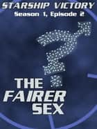 Starship Victory: The Fairer Sex ebook by Joey Peters