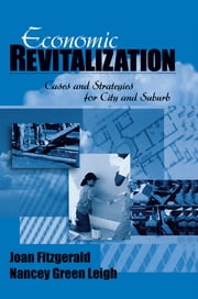 Economic Revitalization - Cases and Strategies for City and Suburb ebook by Dr. Joan Fitzgerald,Nancey G. (Green) Leigh