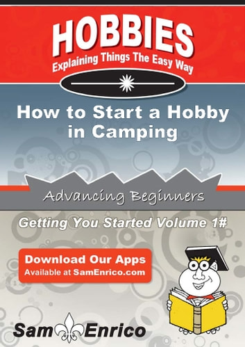 How to Start a Hobby in Camping - How to Start a Hobby in Camping ebook by Becky Wilkins
