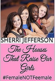 The Houses That Raise Our Girls - #FemaleNOTFeemale ebook by Sherri Jefferson