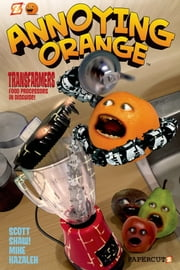 Annoying Orange #5: Transfarmers: Food Processors in Disguise! ebook by Scott Shaw!,Mike Kazaleh