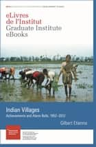 Indian Villages - Achievements and Alarm Bells, 1952–2012 ebook by Gilbert Étienne