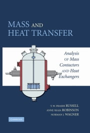 Mass and Heat Transfer - Analysis of Mass Contactors and Heat Exchangers ebook by T. W. Fraser Russell,Anne S. Robinson,Norman J. Wagner