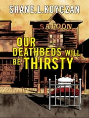 Our Deathbeds Will Be Thirsty ebook by Shane Koyczan