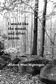 I Would Like the Woods - and other poems ebook by Andrew Nightingale