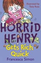 Horrid Henry Gets Rich Quick - Book 5 ebook by Francesca Simon, Tony Ross