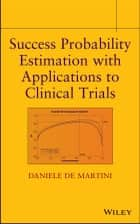 Success Probability Estimation with Applications to Clinical Trials ebook by Daniele De Martini
