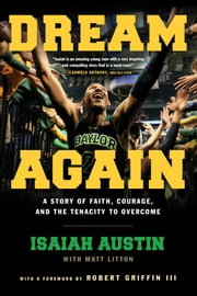 Dream Again - A Story of Faith, Courage, and the Tenacity to Overcome ebook by Isaiah Austin,Matt Litton,Robert Griffin III