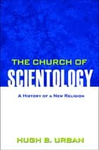 The Church of Scientology ebook by Hugh B. Urban