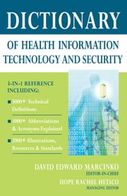 Dictionary of Health Information Technology and Security ebook by Hope Rachel Hetico, RN, MSHA, CPHQ, CMP,David E. Marcinko, MBA, CFP, CMP™