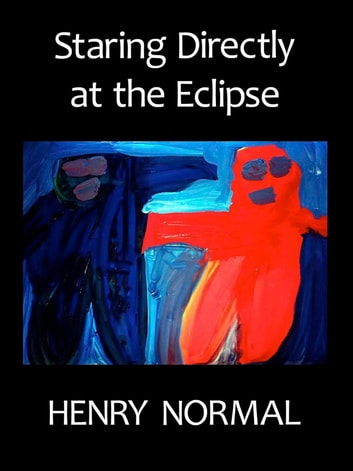 Staring Directly at the Eclipse ebook by Henry Normal