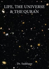 Life, The Universe & The Quran ebook by Dr Saddique