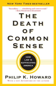 The Death of Common Sense - How Law Is Suffocating America ebook by Philip K. Howard