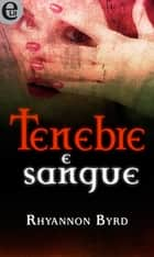 Tenebre e sangue (eLit) eBook by Rhyannon Byrd