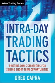 Intra-Day Trading Tactics - Pristine.com's Stategies for Seizing Short-Term Opportunities ebook by Greg Capra