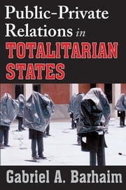 Public-Private Relations in Totalitarian States ebook by Gabriel A. Barhaim