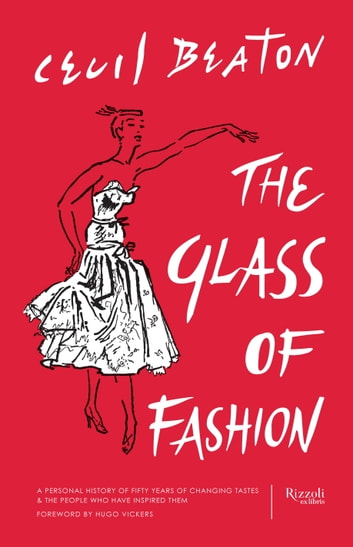The Glass of Fashion - A Personal History of Fifty Years of Changing Tastes and the People Who Have Inspired Them ebook by Cecil Beaton