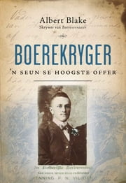 Boerekryger - 'n Seun se hoogste offer ebook by Albert Blake