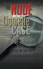 The Nude On The Cigarette Case ebook by Regis McCafferty
