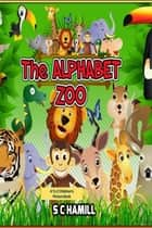 The Alphabet Zoo. A To Z Children's Picture Book. ebook by S C Hamill