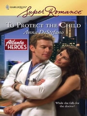 To Protect the Child ebook by Anna DeStefano