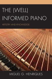 The (Well) Informed Piano - Artistry and Knowledge ebook by Miguel G. Henriques