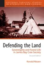 Defending the Land - Sovereignty and Forest Life in James Bay Cree Society ebook by Ronald Niezen
