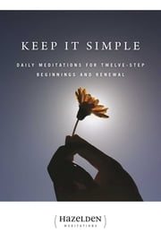 Keep It Simple - Daily Meditations For Twelve-Step Beginnings And Renewal ebook by Anonymous