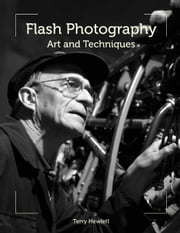 Flash Photography - Art and Techniques ebook by Terry Hewlett