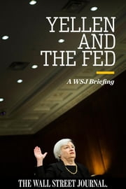 Yellen and The Fed: A WSJ Briefing 電子書 by The Wall Street Journal