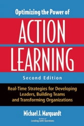 Optimizing the Power of Action Learning - Real-Time Strategies for Developing Leaders, Building Teams and Transforming Organizations ebook by Michael  J. Marquardt