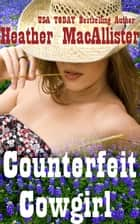 Counterfeit Cowgirl ebook by Heather MacAllister