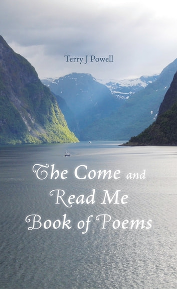 The Come and Read Me Book of Poems ebook by Terry J Powell