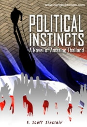 Political Instincts: A Novel of Amazing Thailand ebook by F. Scott Sinclair