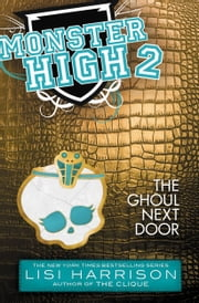 Monster High: The Ghoul Next Door ebook by Lisi Harrison