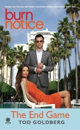Burn Notice: The End Game ebook by Tod Goldberg