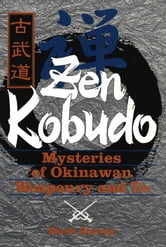 Zen Kobudo - Mysteries of Okinawan Weaponry and Te ebook by Mark Bishop
