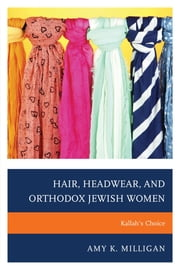 Hair, Headwear, and Orthodox Jewish Women - Kallah's Choice ebook by Amy K. Milligan