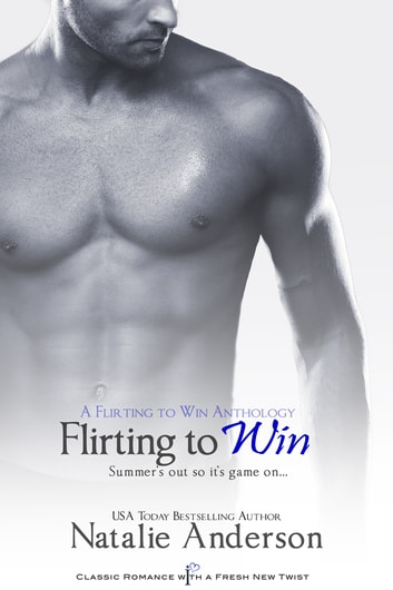 Flirting to Win - A Flirting to Win Anthology ebook by Natalie Anderson