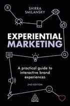 Experiential Marketing - A Practical Guide to Interactive Brand Experiences ebook by Shirra Smilansky