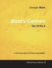 Bizet's Carmen - A Full Vocal Score in French and English ebook by Georges Bizet