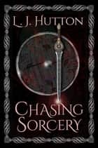 Chasing Sorcery ebook by L. J. Hutton