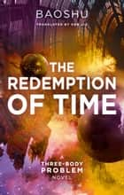 The Redemption of Time eBook by Baoshu, Ken Liu