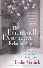 The Emotionally Destructive Relationship - Seeing It, Stopping It, Surviving It ebook by Leslie Vernick