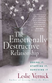 The Emotionally Destructive Relationship - Seeing It, Stopping It, Surviving It ebook by Kobo.Web.Store.Products.Fields.ContributorFieldViewModel