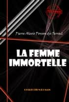 La femme immortelle ebook by Pierre Alexis  Ponson Du Terrail